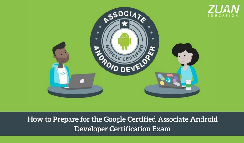 How to Prepare for the Google Certified Associate Android Developer Certification Exam