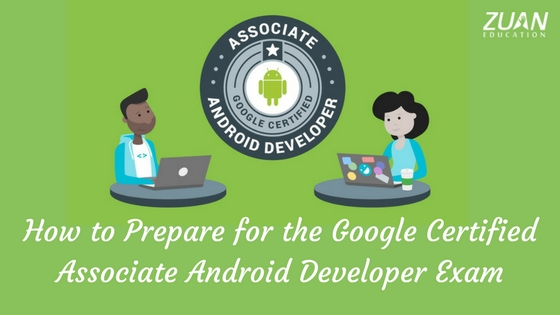 How to Prepare for the Google Certified Associate Android Developer Exam
