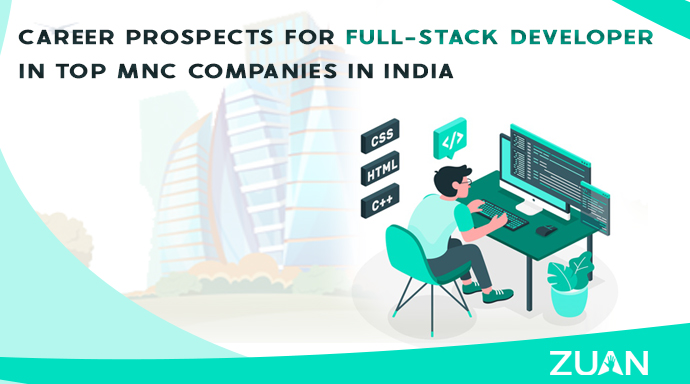 Career Prospects for Full-Stack Developer in Top MNC Companies in India!