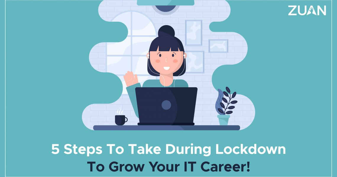 STEPS TO TAKE DURING LOCKDOWN TO GROW YOUR IT CAREER!